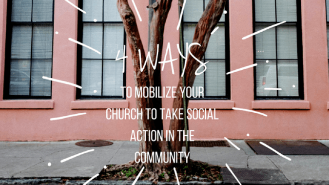 4 Ways to Mobilize Your Church to Take Social Action In the Community